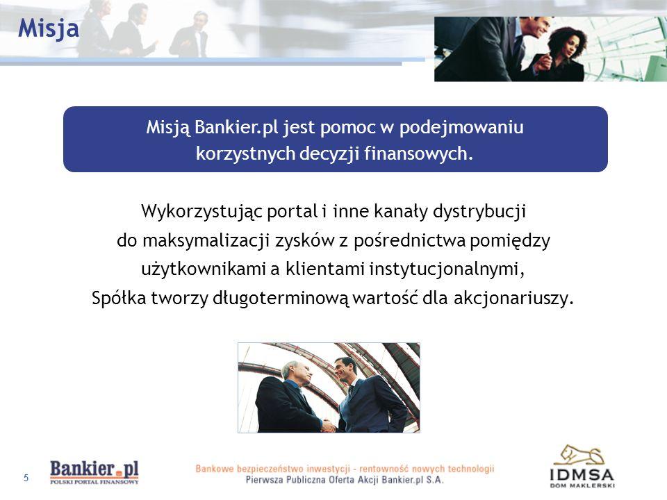 5 Misja Misją Bankier.pl jest pomoc w podejmowaniu korzystnych decyzji finansowych. Wykorzystując portal i inne kanały dystrybucji do maksymalizacji z