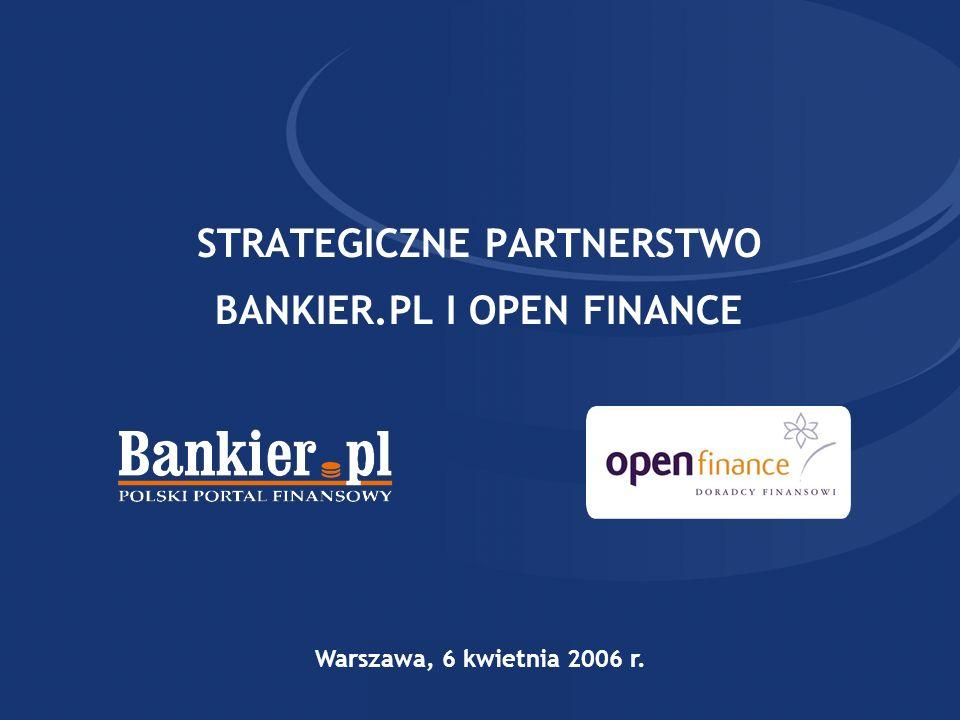 STRATEGICZNE PARTNERSTWO BANKIER.PL I OPEN FINANCE Warszawa, 6 kwietnia 2006 r.