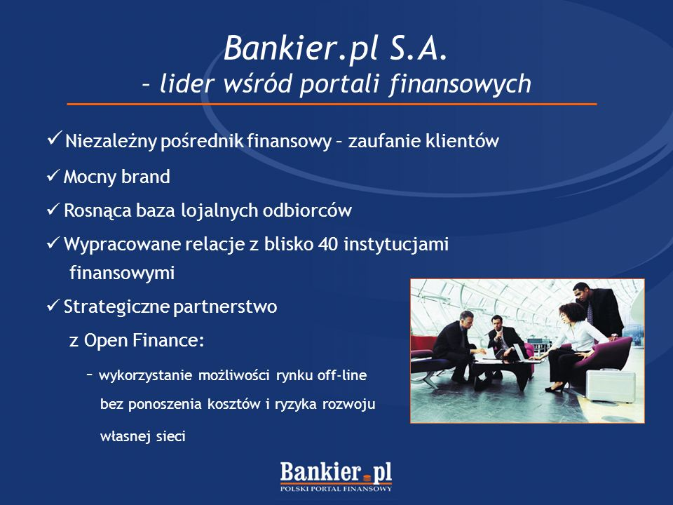 Bankier.pl S.A. – lider wśród portali finansowych Niezależny pośrednik finansowy – zaufanie klientów Mocny brand Rosnąca baza lojalnych odbiorców Wypr