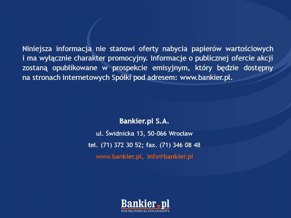 Bankier.pl S.A. ul. Świdnicka 13, 50-066 Wrocław tel. (71) 372 30 52; fax. (71) 346 08 48 www.bankier.pl, info@bankier.pl Niniejsza informacja nie sta
