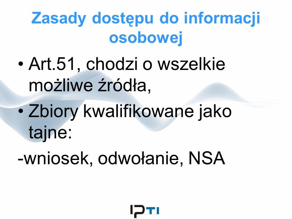 Zasady dostępu do informacji osobowej Art.51, chodzi o wszelkie możliwe źródła, Zbiory kwalifikowane jako tajne: -wniosek, odwołanie, NSA