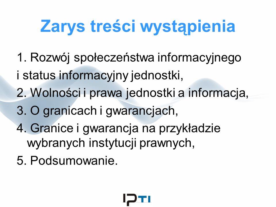 Zarys treści wystąpienia 1. Rozwój społeczeństwa informacyjnego i status informacyjny jednostki, 2. Wolności i prawa jednostki a informacja, 3. O gran