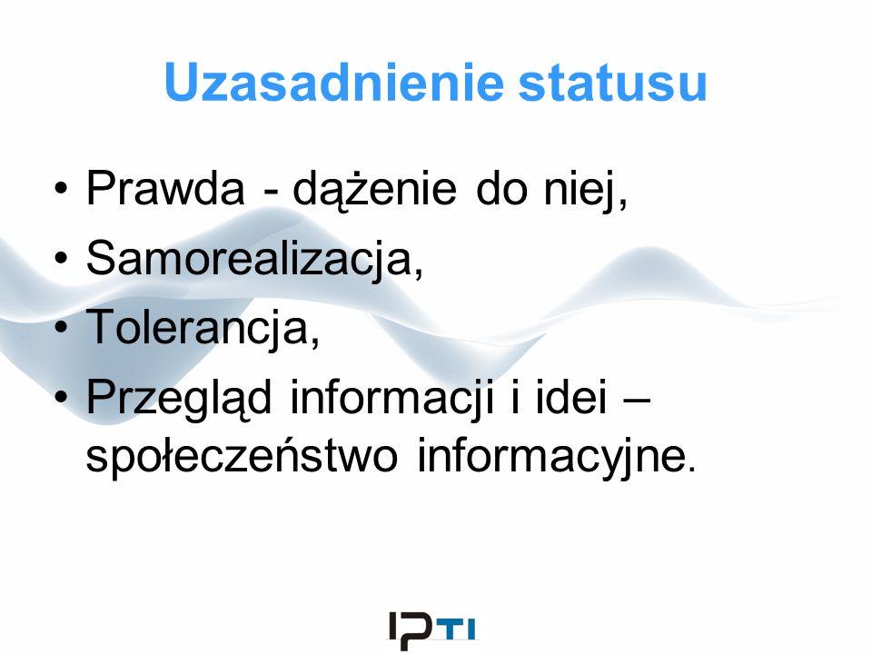 Uzasadnienie statusu Prawda - dążenie do niej, Samorealizacja, Tolerancja, Przegląd informacji i idei – społeczeństwo informacyjne.