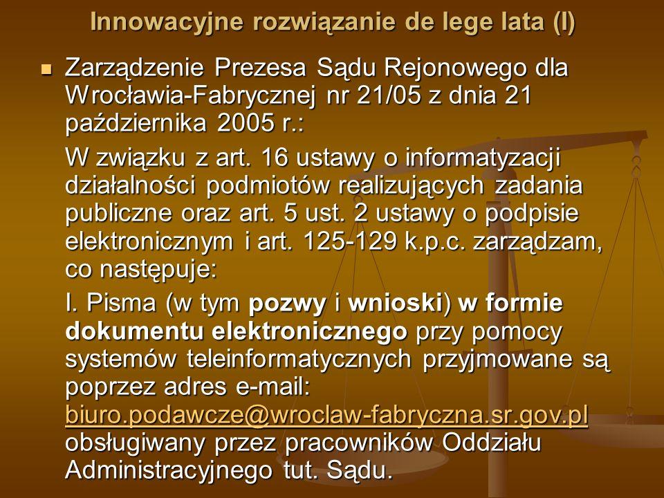 Innowacyjne rozwiązanie de lege lata (I) Zarządzenie Prezesa Sądu Rejonowego dla Wrocławia-Fabrycznej nr 21/05 z dnia 21 października 2005 r.: Zarządz