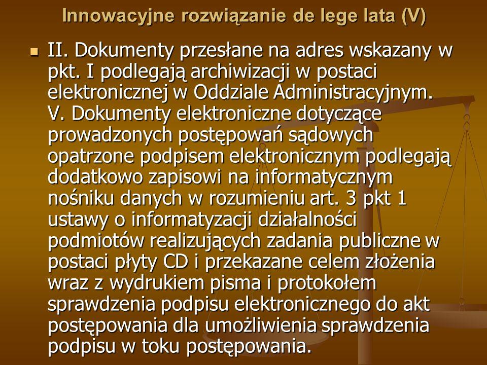 Innowacyjne rozwiązanie de lege lata (V) II. Dokumenty przesłane na adres wskazany w pkt. I podlegają archiwizacji w postaci elektronicznej w Oddziale