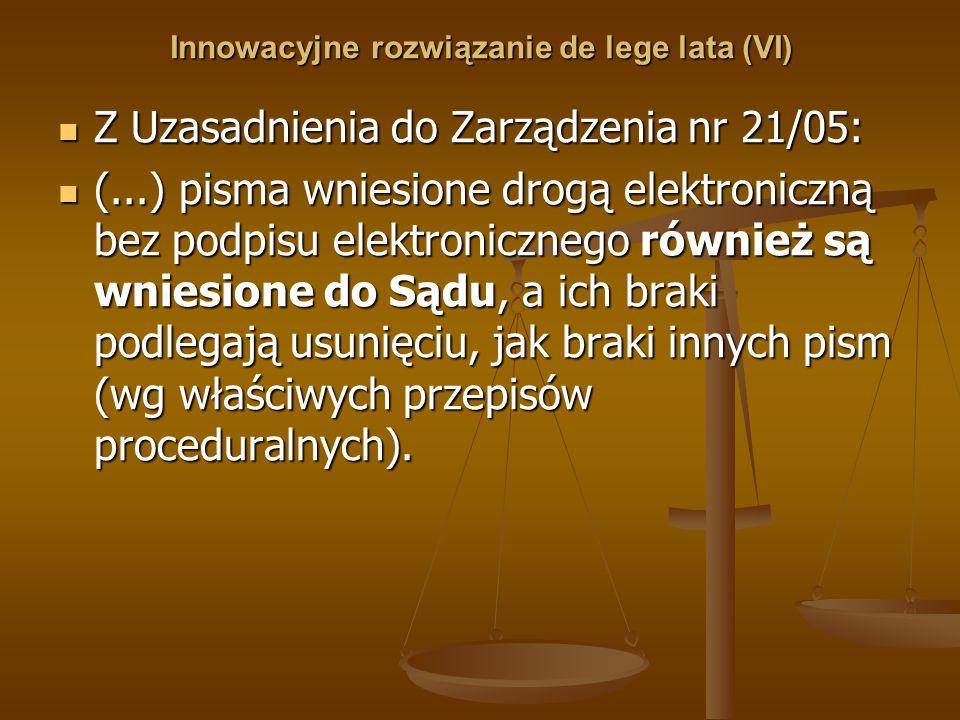 Innowacyjne rozwiązanie de lege lata (VI) Z Uzasadnienia do Zarządzenia nr 21/05: Z Uzasadnienia do Zarządzenia nr 21/05: (...) pisma wniesione drogą