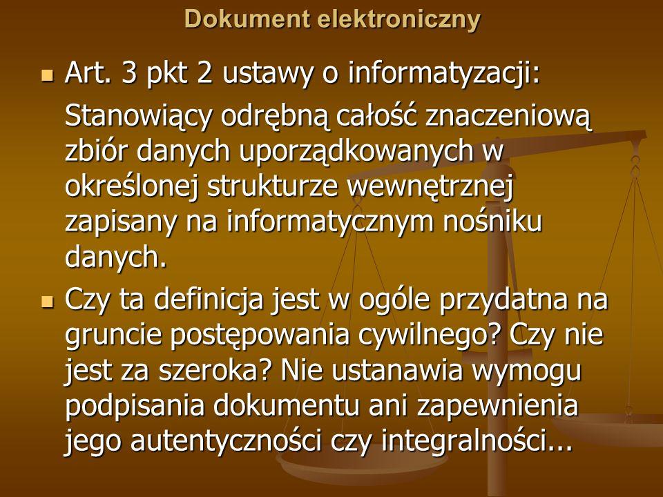 Dokument elektroniczny Art. 3 pkt 2 ustawy o informatyzacji: Art. 3 pkt 2 ustawy o informatyzacji: Stanowiący odrębną całość znaczeniową zbiór danych