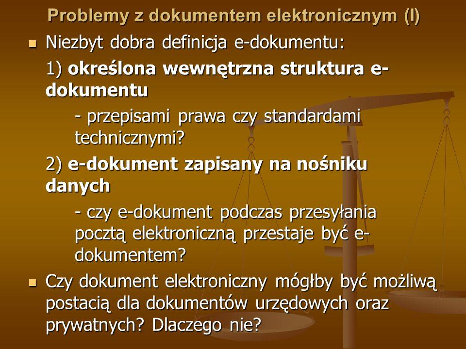 Problemy z dokumentem elektronicznym (I) Niezbyt dobra definicja e-dokumentu: Niezbyt dobra definicja e-dokumentu: 1) określona wewnętrzna struktura e