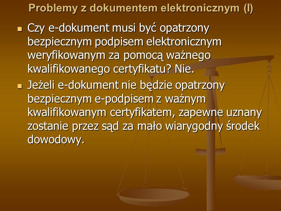 Problemy z dokumentem elektronicznym (I) Czy e-dokument musi być opatrzony bezpiecznym podpisem elektronicznym weryfikowanym za pomocą ważnego kwalifi