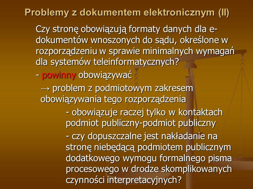Problemy z dokumentem elektronicznym (II) Czy stronę obowiązują formaty danych dla e- dokumentów wnoszonych do sądu, określone w rozporządzeniu w spra