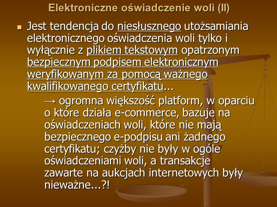 Elektroniczne oświadczenie woli (II) Jest tendencja do niesłusznego utożsamiania elektronicznego oświadczenia woli tylko i wyłącznie z plikiem tekstow