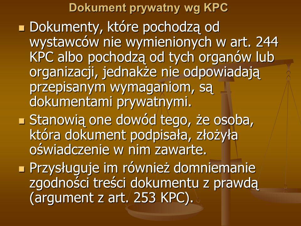 Dokument prywatny wg KPC Dokumenty, które pochodzą od wystawców nie wymienionych w art. 244 KPC albo pochodzą od tych organów lub organizacji, jednakż