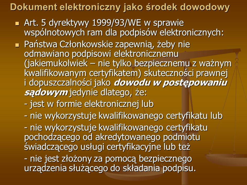 Dokument elektroniczny jako środek dowodowy Art. 5 dyrektywy 1999/93/WE w sprawie wspólnotowych ram dla podpisów elektronicznych: Art. 5 dyrektywy 199