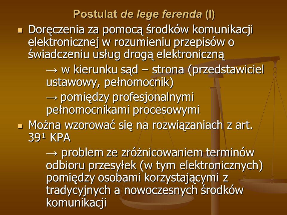 Postulat de lege ferenda (I) Doręczenia za pomocą środków komunikacji elektronicznej w rozumieniu przepisów o świadczeniu usług drogą elektroniczną Do