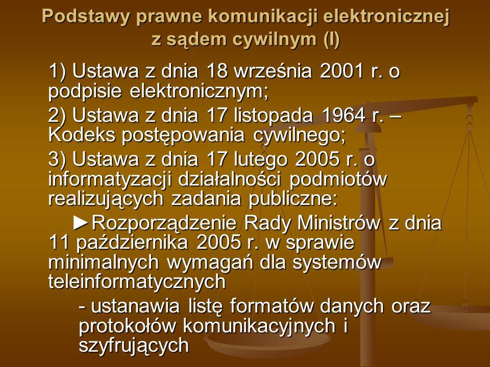 Podstawy prawne komunikacji elektronicznej z sądem cywilnym (I) 1) Ustawa z dnia 18 września 2001 r. o podpisie elektronicznym; 2) Ustawa z dnia 17 li