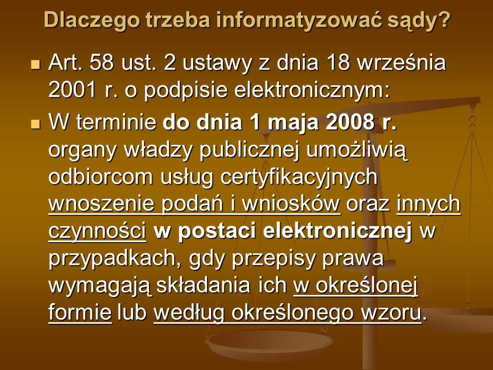 Dlaczego trzeba informatyzować sądy.Art. 2 ust. 1 ustawy o informatyzacji: Art.