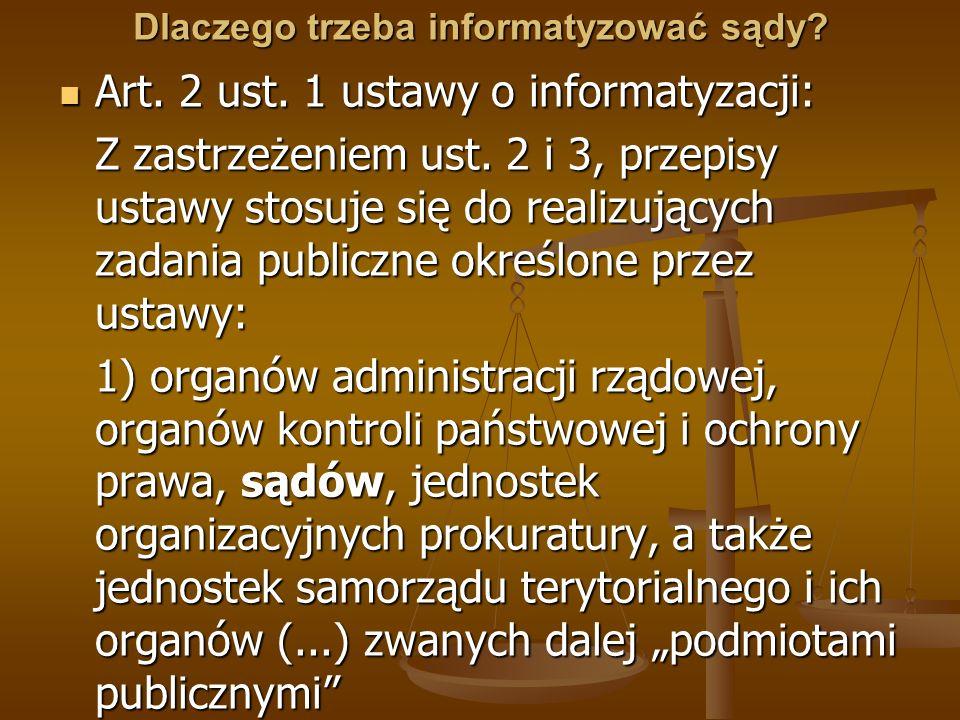 Dlaczego trzeba informatyzować sądy? Art. 2 ust. 1 ustawy o informatyzacji: Art. 2 ust. 1 ustawy o informatyzacji: Z zastrzeżeniem ust. 2 i 3, przepis