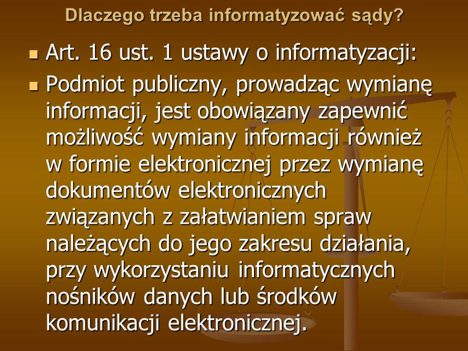 Dlaczego trzeba informatyzować sądy? Art. 16 ust. 1 ustawy o informatyzacji: Art. 16 ust. 1 ustawy o informatyzacji: Podmiot publiczny, prowadząc wymi