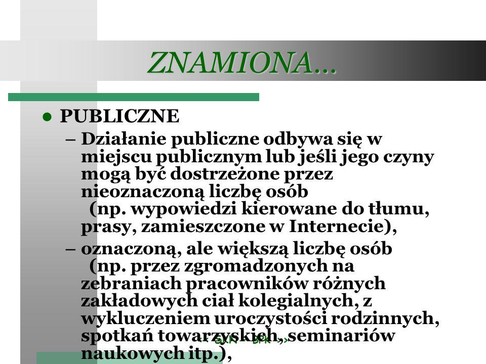 > ZNAMIONA… PUBLICZNE – Działanie publiczne odbywa się w miejscu publicznym lub jeśli jego czyny mogą być dostrzeżone przez nieoznaczoną liczbę osób (