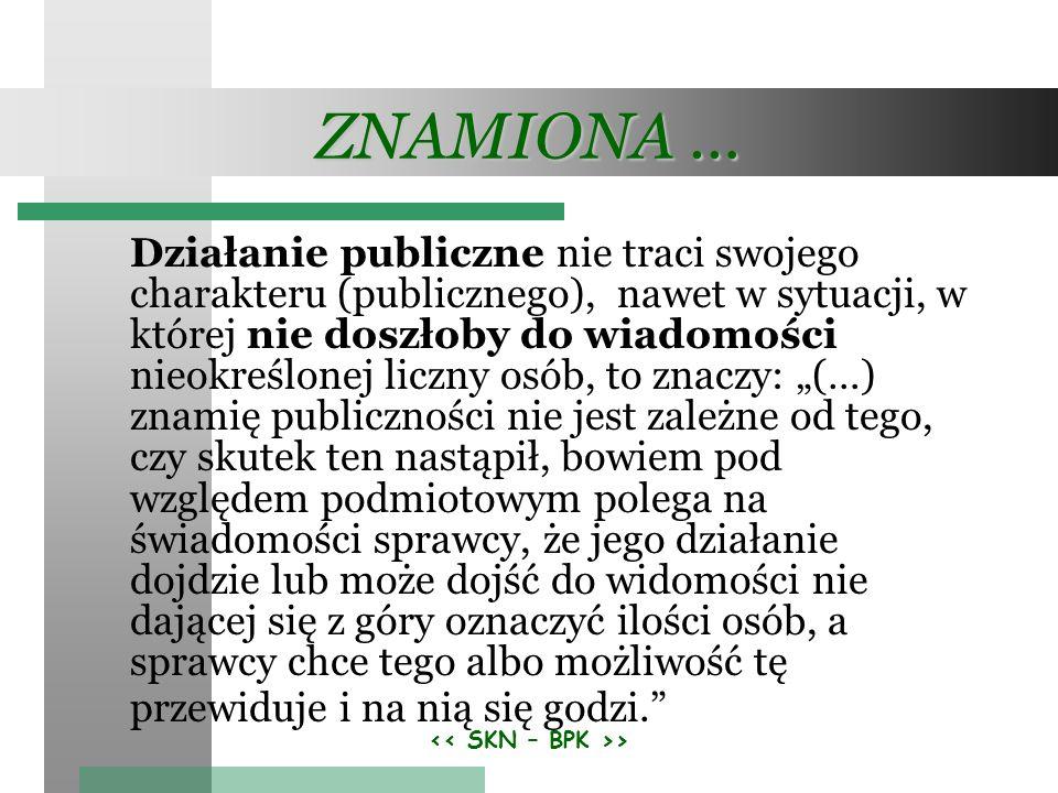 > ZNAMIONA … Działanie publiczne nie traci swojego charakteru (publicznego), nawet w sytuacji, w której nie doszłoby do wiadomości nieokreślonej liczn