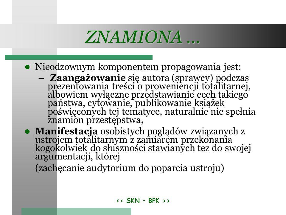 > ZNAMIONA … Nieodzownym komponentem propagowania jest: – Zaangażowanie się autora (sprawcy) podczas prezentowania treści o proweniencji totalitarnej,