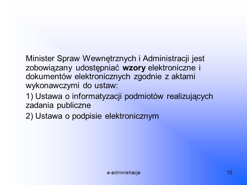e-administracja10 Minister Spraw Wewnętrznych i Administracji jest zobowiązany udostępniać wzory elektroniczne i dokumentów elektronicznych zgodnie z