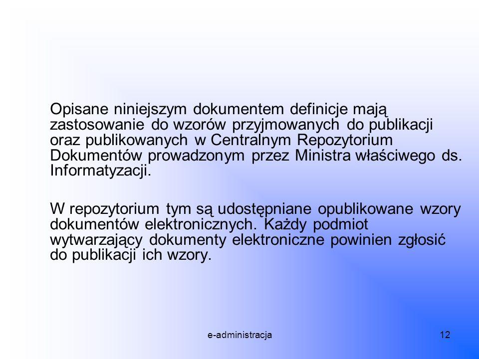 e-administracja12 Opisane niniejszym dokumentem definicje mają zastosowanie do wzorów przyjmowanych do publikacji oraz publikowanych w Centralnym Repo