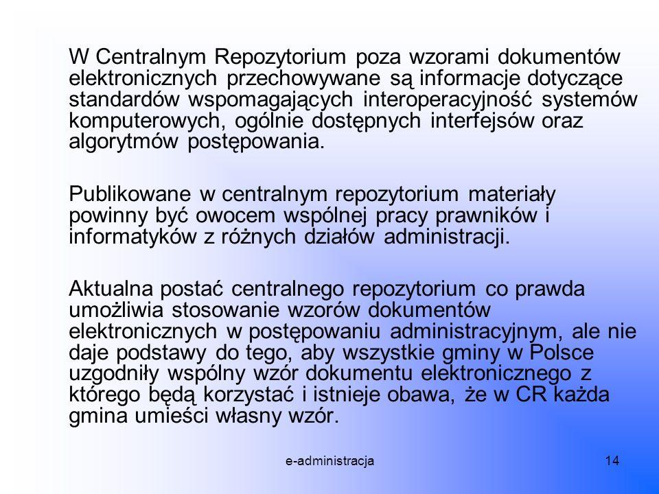 e-administracja14 W Centralnym Repozytorium poza wzorami dokumentów elektronicznych przechowywane są informacje dotyczące standardów wspomagających in