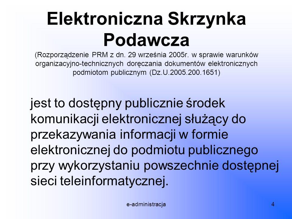 e-administracja5 Organ administracji publicznej ma obowiązek zamieszczenia w BIP informacji o adresie skrzynki podawczej, akceptowanych strukturach oraz zakresie użytkowym dokumentów.
