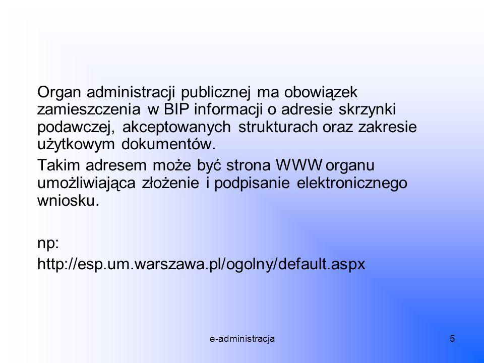 e-administracja5 Organ administracji publicznej ma obowiązek zamieszczenia w BIP informacji o adresie skrzynki podawczej, akceptowanych strukturach or