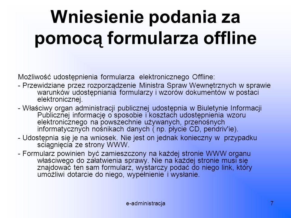 e-administracja7 Wniesienie podania za pomocą formularza offline Możliwość udostępnienia formularza elektronicznego Offline: - Przewidziane przez rozp