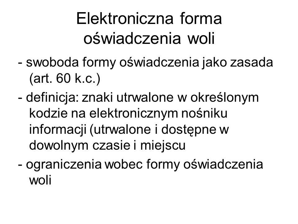 Elektroniczna forma oświadczenia woli - rodzaje elektronicznych oświadczeń woli: 1) statyczne i dynamiczne 2) opatrzone podpisem elektronicznym i nieopatrzone 3) weryfikowane certyfikatem zwykłym i weryfikowane certyfikatem kwalifikowanym