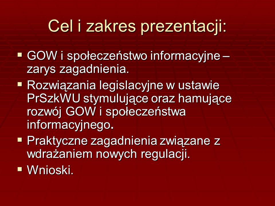 Cel i zakres prezentacji: GOW i społeczeństwo informacyjne – zarys zagadnienia. GOW i społeczeństwo informacyjne – zarys zagadnienia. Rozwiązania legi