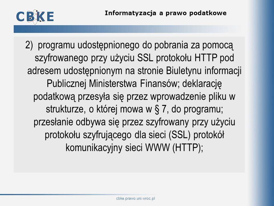 cbke.prawo.uni.wroc.pl Informatyzacja a prawo podatkowe 2) programu udostępnionego do pobrania za pomocą szyfrowanego przy użyciu SSL protokołu HTTP p