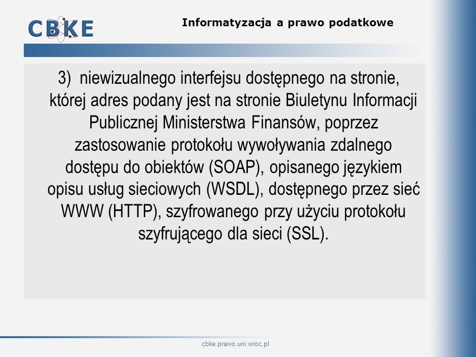 cbke.prawo.uni.wroc.pl Informatyzacja a prawo podatkowe 3) niewizualnego interfejsu dostępnego na stronie, której adres podany jest na stronie Biulety