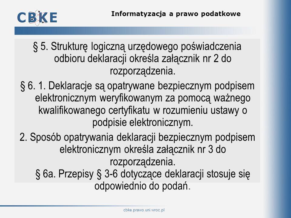 cbke.prawo.uni.wroc.pl Informatyzacja a prawo podatkowe § 5. Strukturę logiczną urzędowego poświadczenia odbioru deklaracji określa załącznik nr 2 do