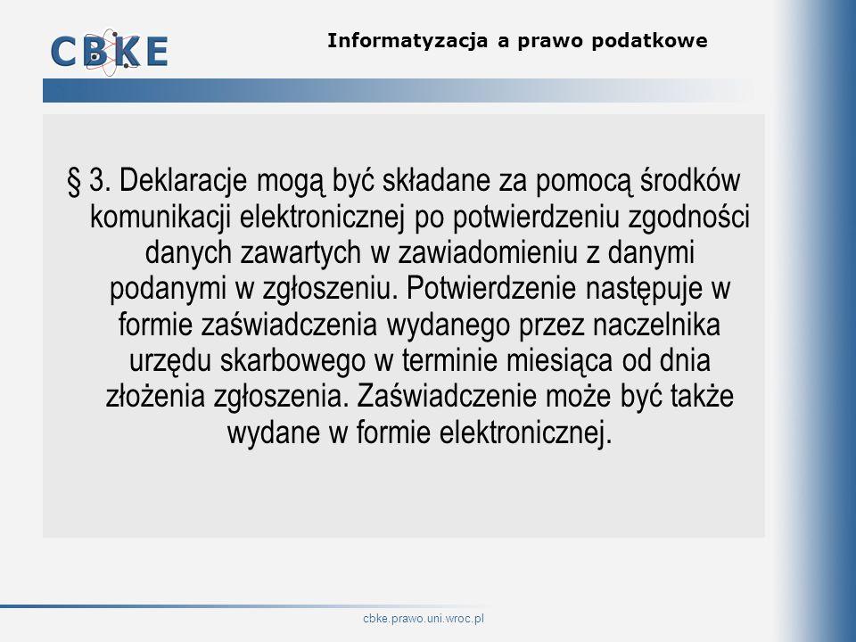 cbke.prawo.uni.wroc.pl Informatyzacja a prawo podatkowe § 3. Deklaracje mogą być składane za pomocą środków komunikacji elektronicznej po potwierdzeni