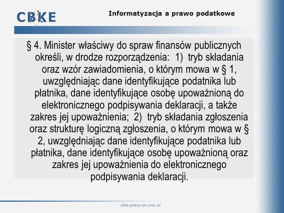 cbke.prawo.uni.wroc.pl Informatyzacja a prawo podatkowe § 4. Minister właściwy do spraw finansów publicznych określi, w drodze rozporządzenia: 1) tryb