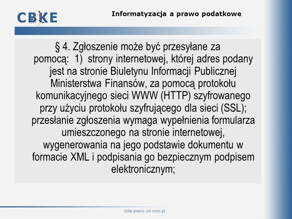 cbke.prawo.uni.wroc.pl Informatyzacja a prawo podatkowe § 4. Zgłoszenie może być przesyłane za pomocą: 1) strony internetowej, której adres podany jes