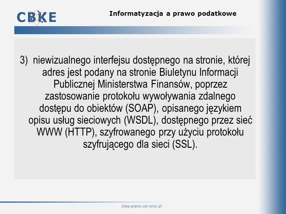 cbke.prawo.uni.wroc.pl Informatyzacja a prawo podatkowe 3) niewizualnego interfejsu dostępnego na stronie, której adres jest podany na stronie Biulety