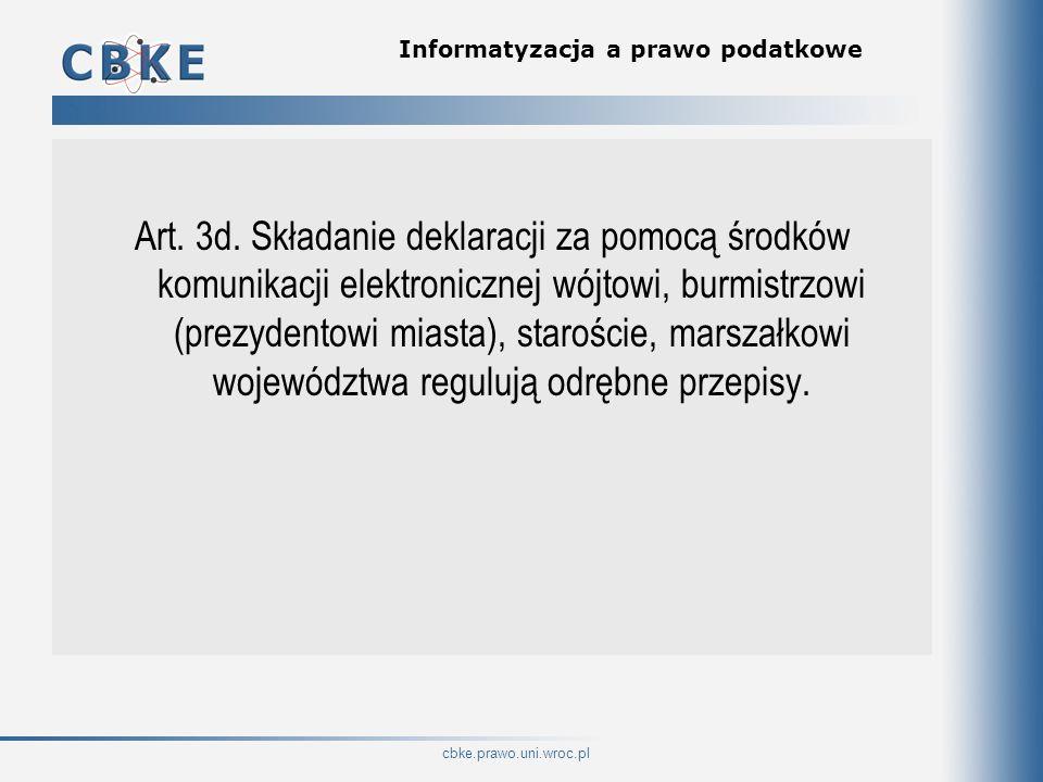 cbke.prawo.uni.wroc.pl Informatyzacja a prawo podatkowe Art. 3d. Składanie deklaracji za pomocą środków komunikacji elektronicznej wójtowi, burmistrzo