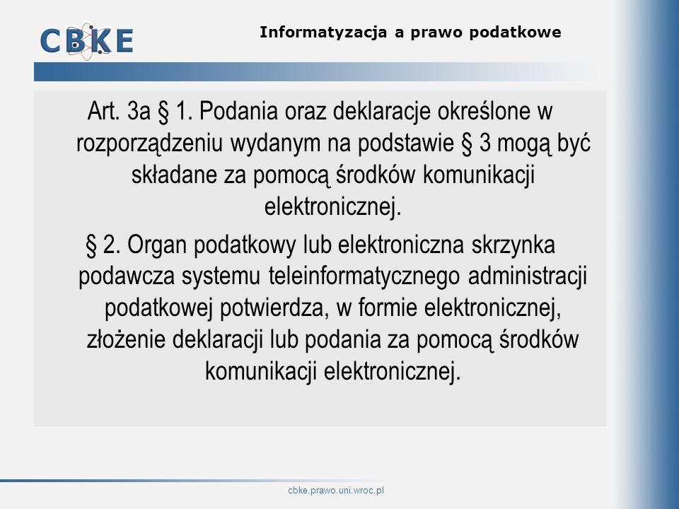 cbke.prawo.uni.wroc.pl Informatyzacja a prawo podatkowe Art. 3a § 1. Podania oraz deklaracje określone w rozporządzeniu wydanym na podstawie § 3 mogą