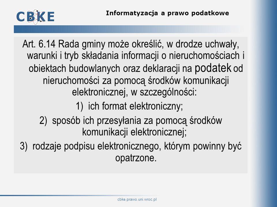 cbke.prawo.uni.wroc.pl Informatyzacja a prawo podatkowe Art. 6.14 Rada gminy może określić, w drodze uchwały, warunki i tryb składania informacji o ni