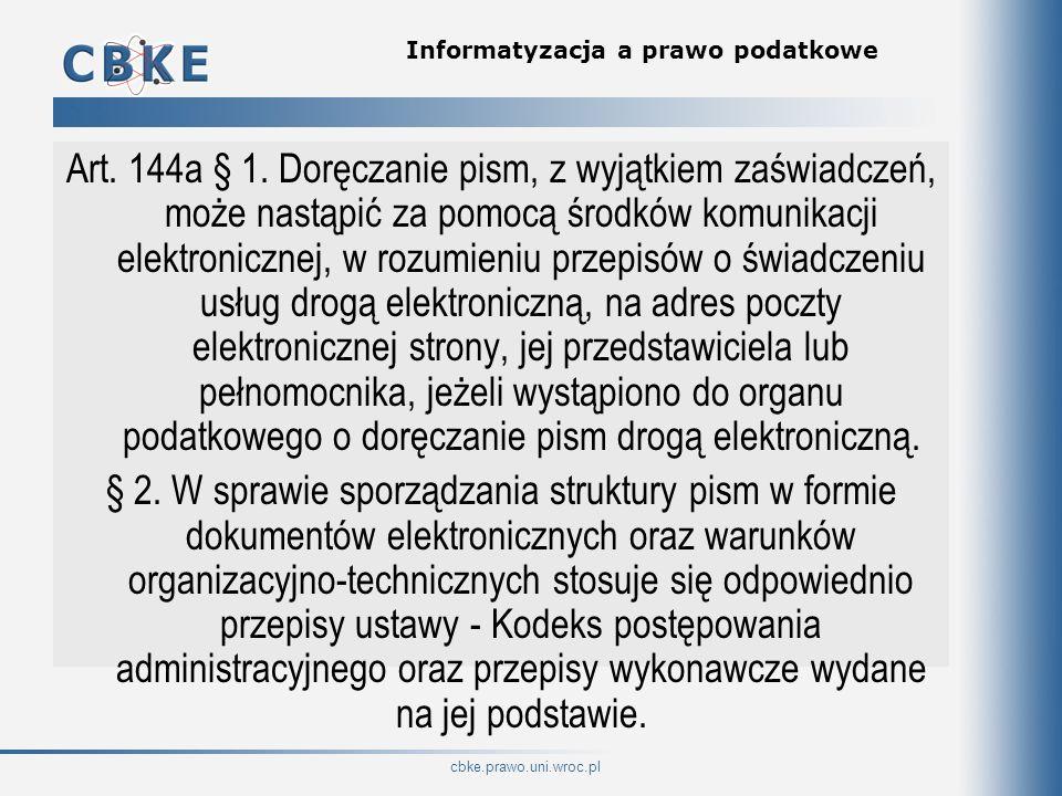 cbke.prawo.uni.wroc.pl Informatyzacja a prawo podatkowe Art. 144a § 1. Doręczanie pism, z wyjątkiem zaświadczeń, może nastąpić za pomocą środków komun