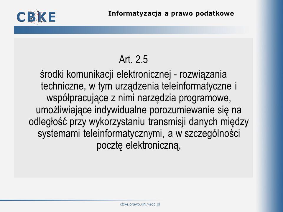 cbke.prawo.uni.wroc.pl Informatyzacja a prawo podatkowe Art. 2.5 środki komunikacji elektronicznej - rozwiązania techniczne, w tym urządzenia teleinfo