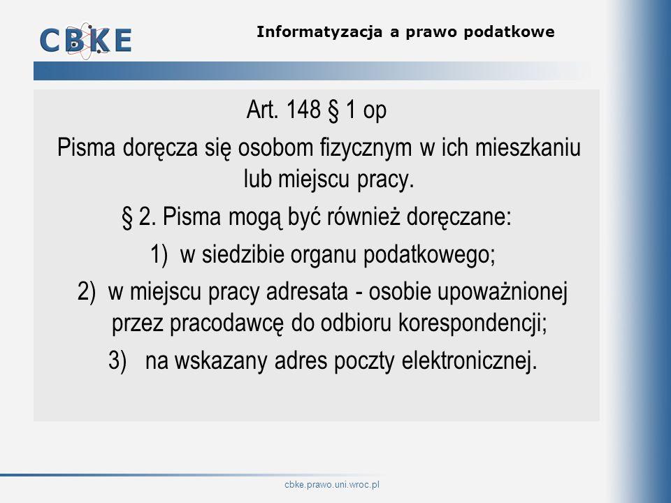 cbke.prawo.uni.wroc.pl Informatyzacja a prawo podatkowe Art. 148 § 1 op Pisma doręcza się osobom fizycznym w ich mieszkaniu lub miejscu pracy. § 2. Pi