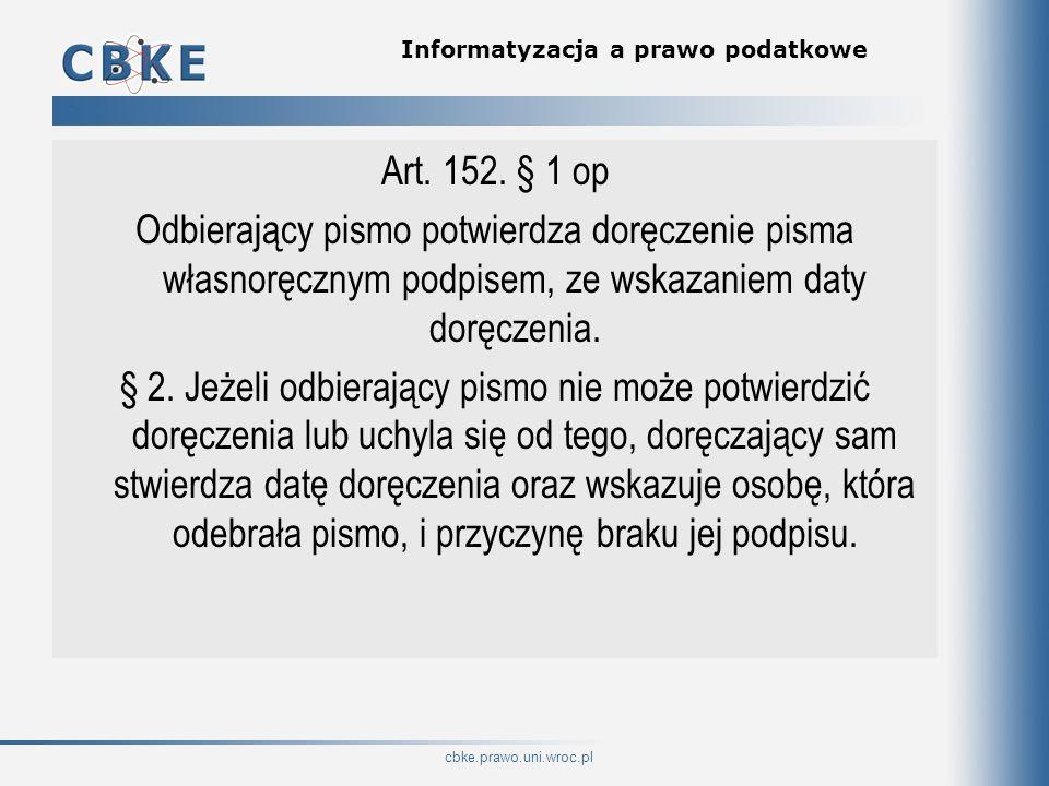 cbke.prawo.uni.wroc.pl Informatyzacja a prawo podatkowe Art. 152. § 1 op Odbierający pismo potwierdza doręczenie pisma własnoręcznym podpisem, ze wska