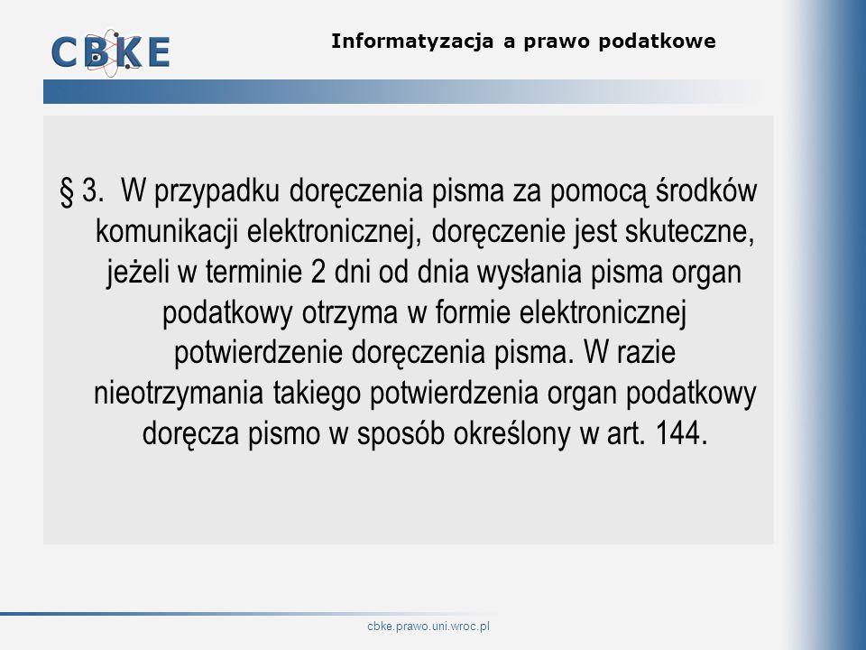 cbke.prawo.uni.wroc.pl Informatyzacja a prawo podatkowe § 3. W przypadku doręczenia pisma za pomocą środków komunikacji elektronicznej, doręczenie jes