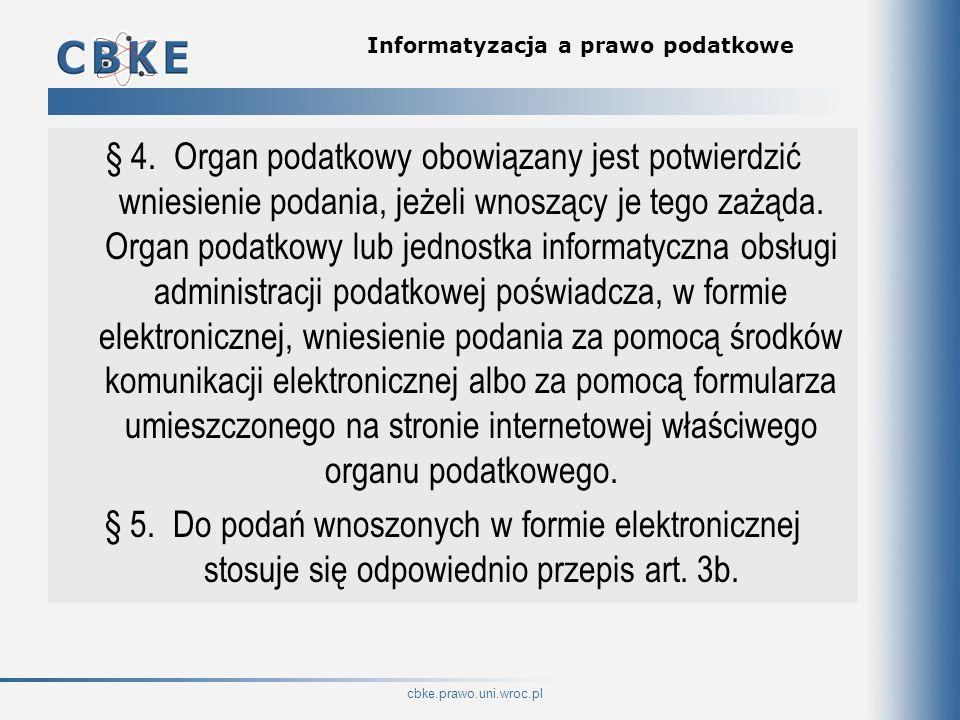 cbke.prawo.uni.wroc.pl Informatyzacja a prawo podatkowe § 4. Organ podatkowy obowiązany jest potwierdzić wniesienie podania, jeżeli wnoszący je tego z