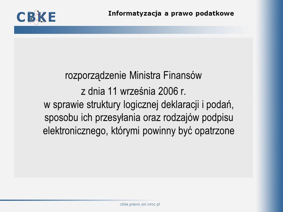 cbke.prawo.uni.wroc.pl Informatyzacja a prawo podatkowe rozporządzenie Ministra Finansów z dnia 11 września 2006 r. w sprawie struktury logicznej dekl